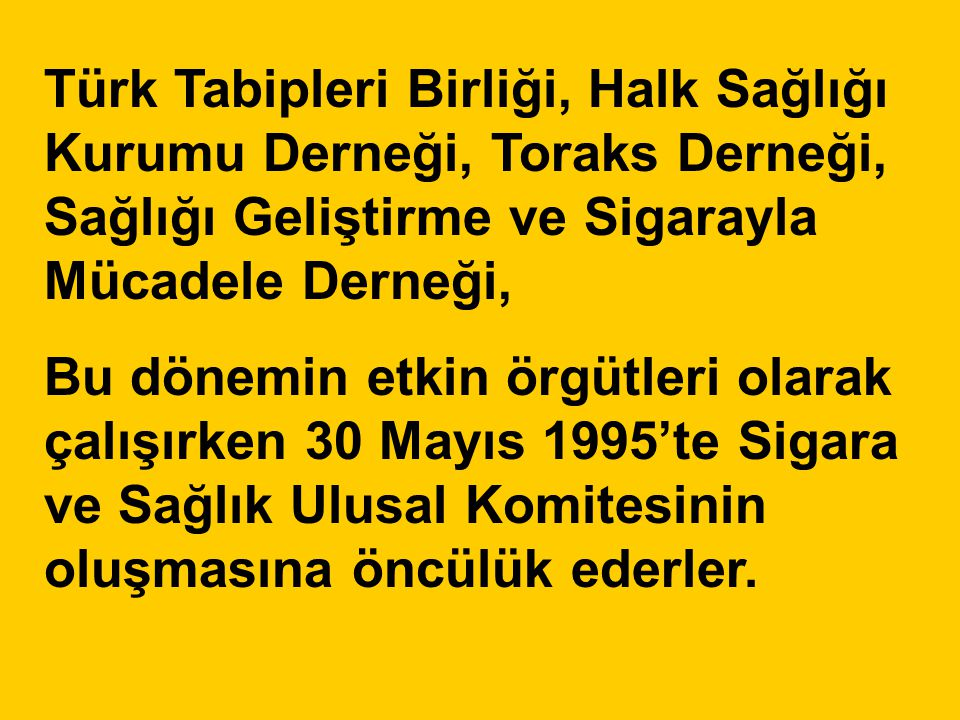 Türk Tabipleri Birliği, Halk Sağlığı Kurumu Derneği, Toraks Derneği, Sağlığı Geliştirme ve Sigarayla Mücadele Derneği,