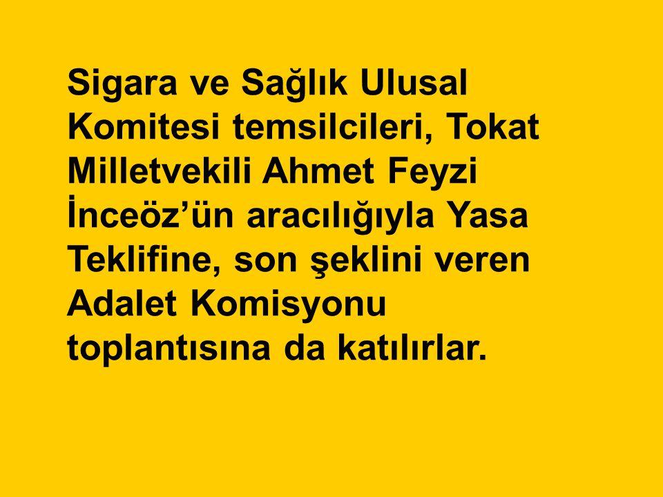 Sigara ve Sağlık Ulusal Komitesi temsilcileri, Tokat Milletvekili Ahmet Feyzi İnceöz'ün aracılığıyla Yasa Teklifine, son şeklini veren Adalet Komisyonu toplantısına da katılırlar.