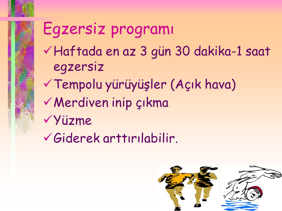 Egzersiz programı Haftada en az 3 gün 30 dakika-1 saat egzersiz