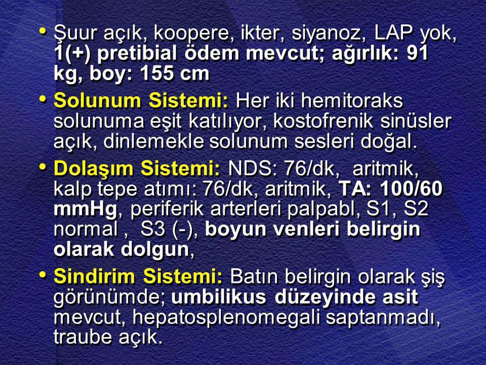 Şuur açık, koopere, ikter, siyanoz, LAP yok, 1(+) pretibial ödem mevcut; ağırlık: 91 kg, boy: 155 cm