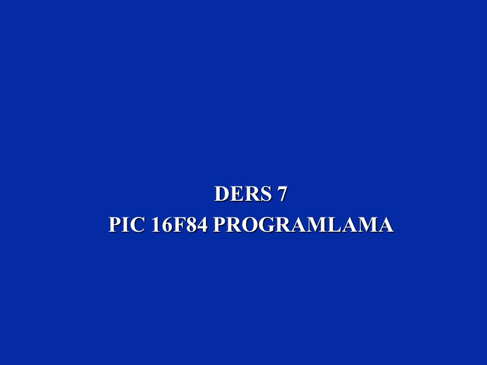 DERS 7 PIC 16F84 PROGRAMLAMA