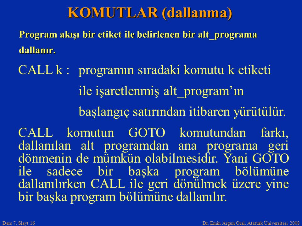 KOMUTLAR (dallanma) CALL k : programın sıradaki komutu k etiketi