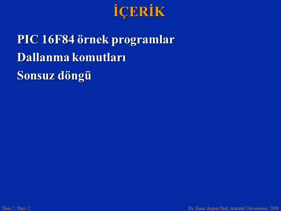 İÇERİK PIC 16F84 örnek programlar Dallanma komutları Sonsuz döngü