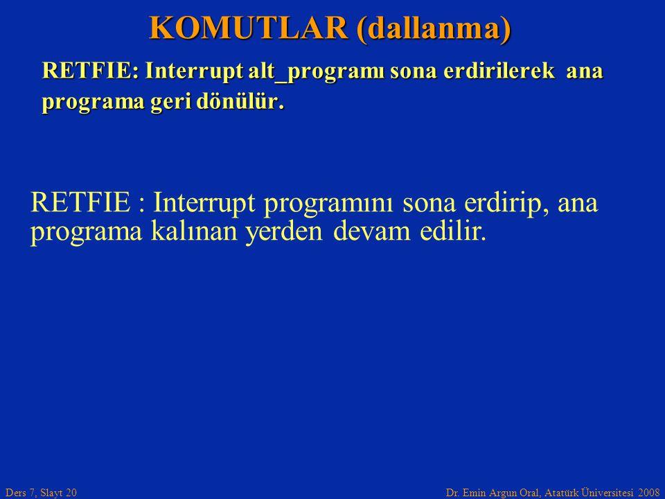KOMUTLAR (dallanma) RETFIE: Interrupt alt_programı sona erdirilerek ana. programa geri dönülür.