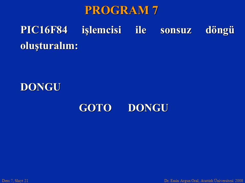 PROGRAM 7 PIC16F84 işlemcisi ile sonsuz döngü oluşturalım: DONGU