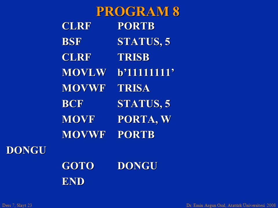 PROGRAM 8 CLRF PORTB BSF STATUS, 5 CLRF TRISB MOVLW b'11111111'