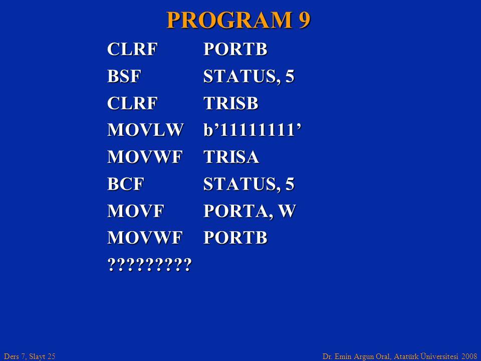 PROGRAM 9 CLRF PORTB BSF STATUS, 5 CLRF TRISB MOVLW b'11111111'