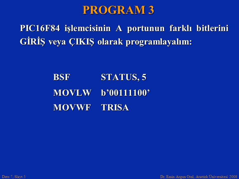 PROGRAM 3 PIC16F84 işlemcisinin A portunun farklı bitlerini GİRİŞ veya ÇIKIŞ olarak programlayalım: