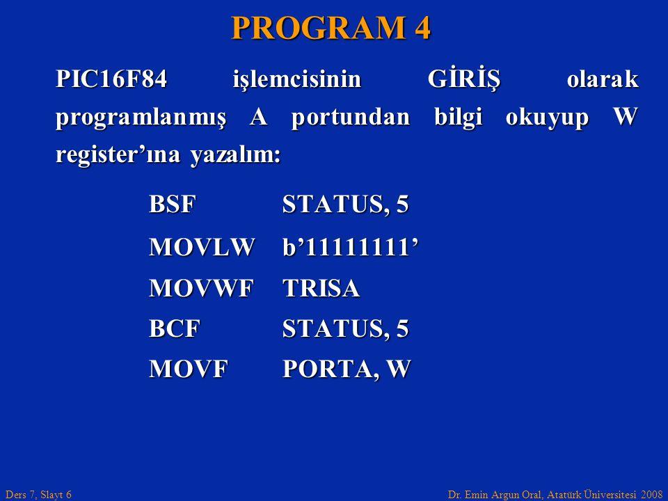 PROGRAM 4 PIC16F84 işlemcisinin GİRİŞ olarak programlanmış A portundan bilgi okuyup W register'ına yazalım: