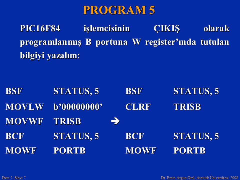PROGRAM 5 PIC16F84 işlemcisinin ÇIKIŞ olarak programlanmış B portuna W register'ında tutulan bilgiyi yazalım: