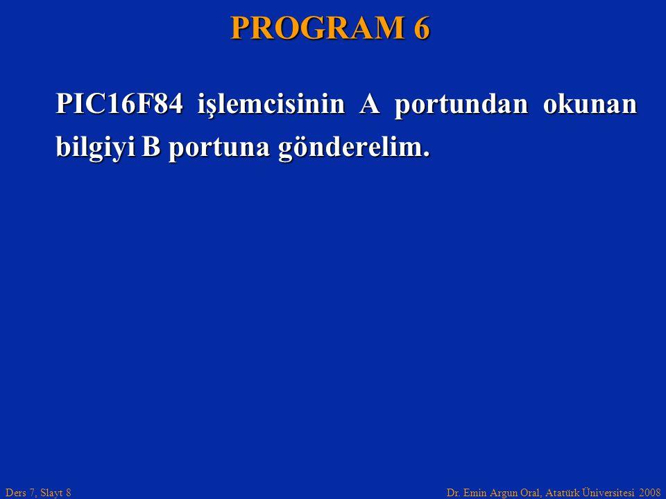 PROGRAM 6 PIC16F84 işlemcisinin A portundan okunan bilgiyi B portuna gönderelim.