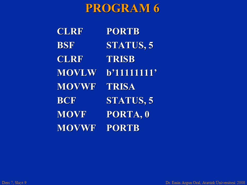 PROGRAM 6 CLRF PORTB BSF STATUS, 5 CLRF TRISB MOVLW b'11111111'