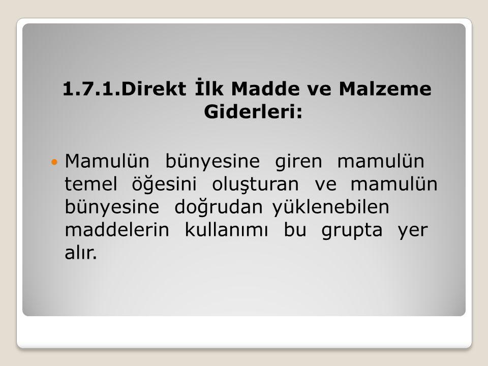 1.7.1.Direkt İlk Madde ve Malzeme Giderleri: