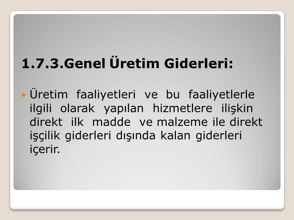 1.7.3.Genel Üretim Giderleri: