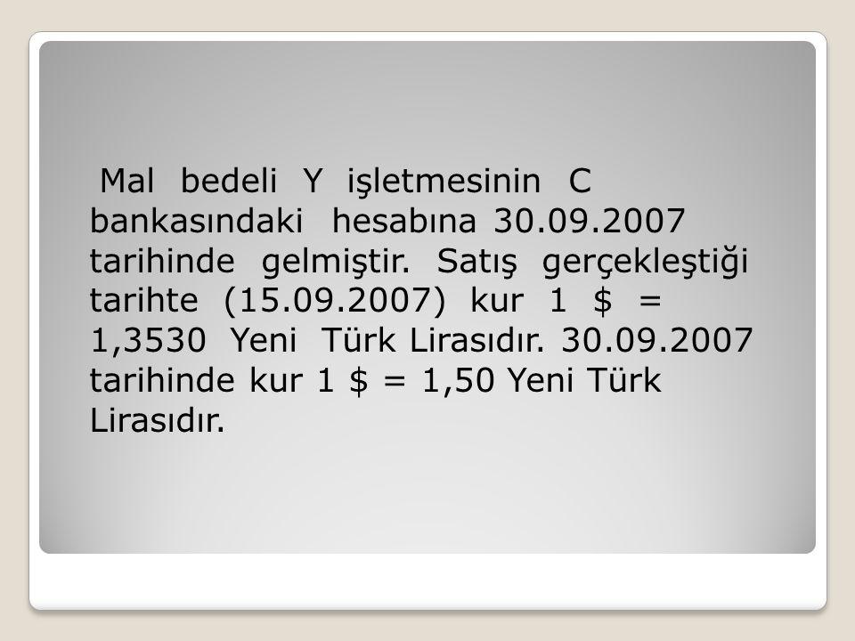 Mal bedeli Y işletmesinin C bankasındaki hesabına 30. 09