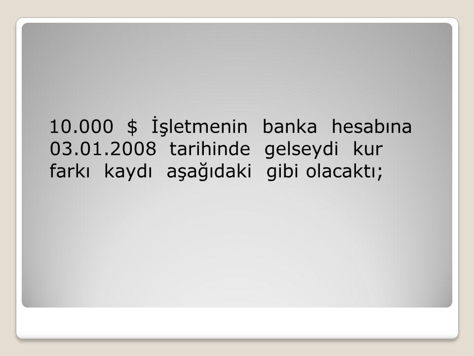10. 000 $ İşletmenin banka hesabına 03. 01