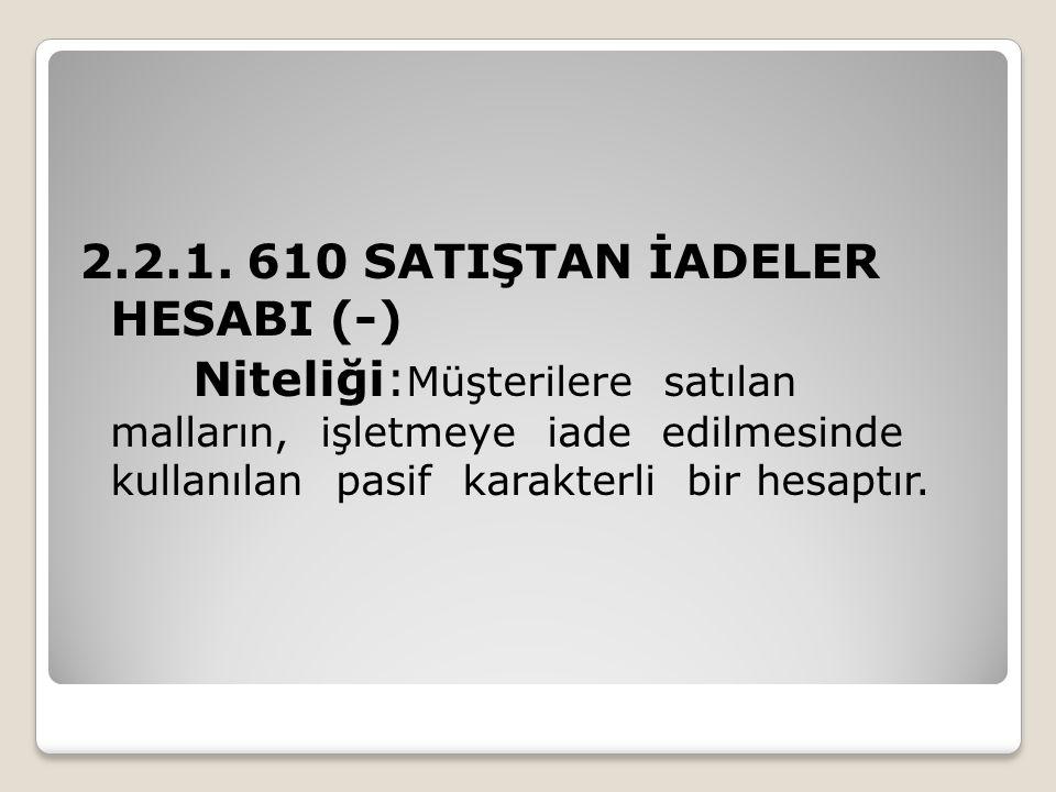 2.2.1. 610 SATIŞTAN İADELER HESABI (-)