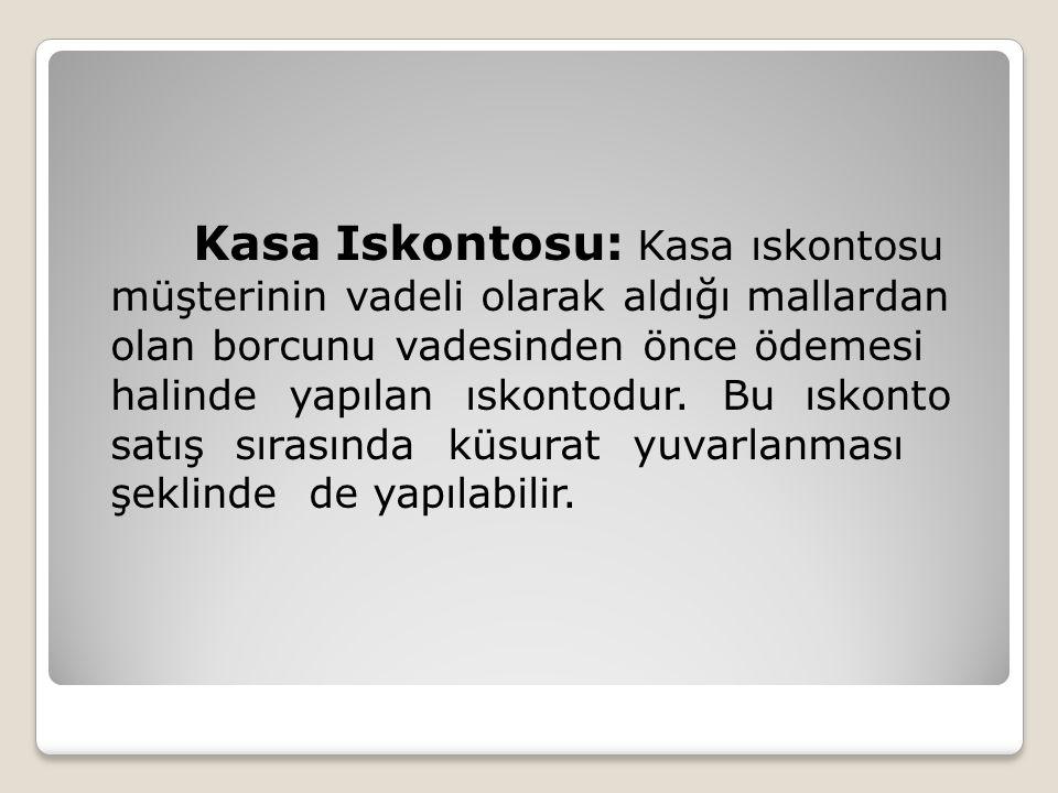 Kasa Iskontosu: Kasa ıskontosu müşterinin vadeli olarak aldığı mallardan olan borcunu vadesinden önce ödemesi halinde yapılan ıskontodur.
