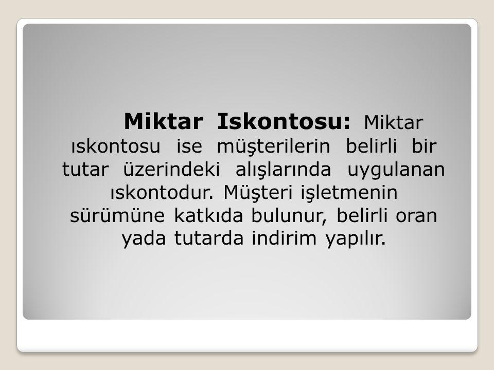 Miktar Iskontosu: Miktar ıskontosu ise müşterilerin belirli bir tutar üzerindeki alışlarında uygulanan ıskontodur.