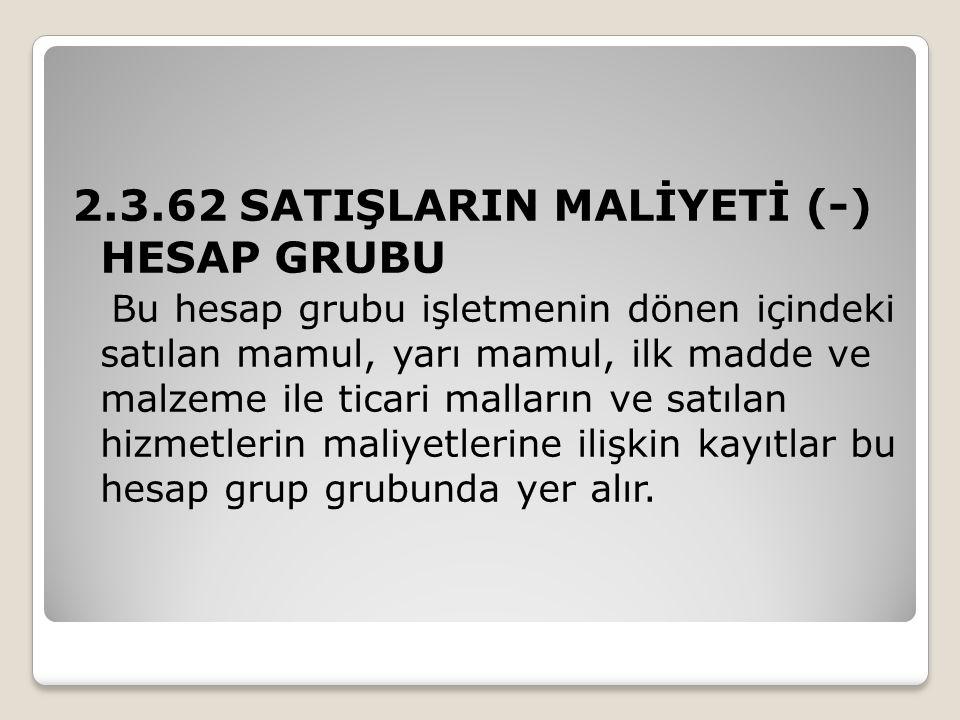 2.3.62 SATIŞLARIN MALİYETİ (-) HESAP GRUBU