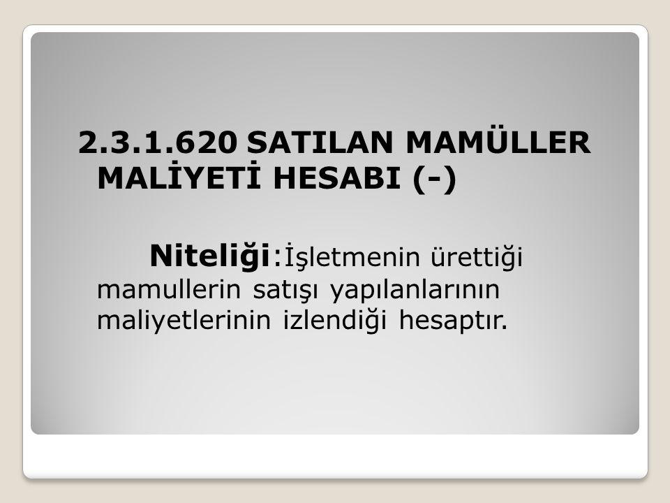 2.3.1.620 SATILAN MAMÜLLER MALİYETİ HESABI (-)