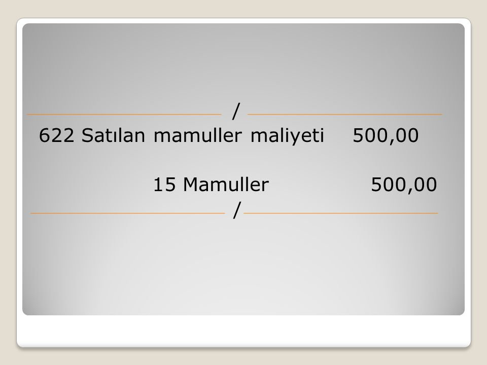 / 622 Satılan mamuller maliyeti 500,00 15 Mamuller 500,00
