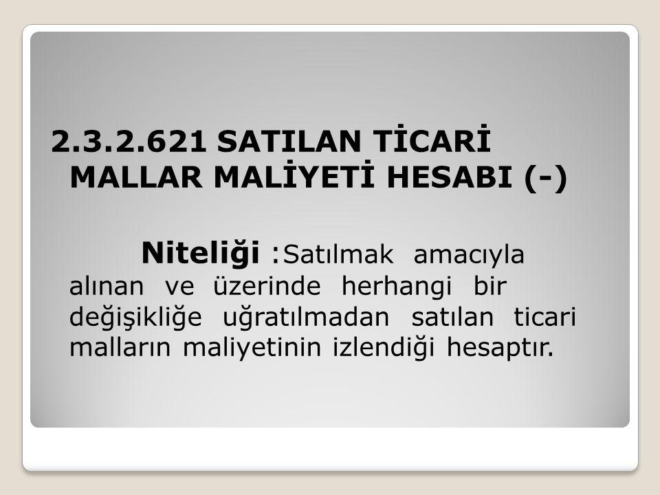2.3.2.621 SATILAN TİCARİ MALLAR MALİYETİ HESABI (-)