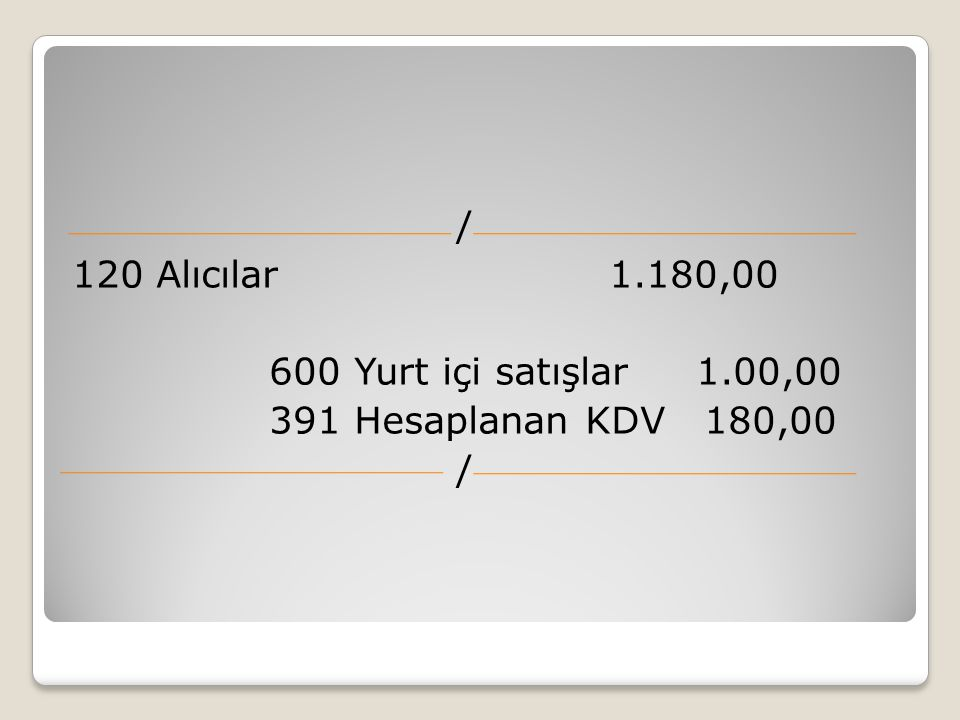 / 120 Alıcılar 1.180,00. 600 Yurt içi satışlar 1.00,00.