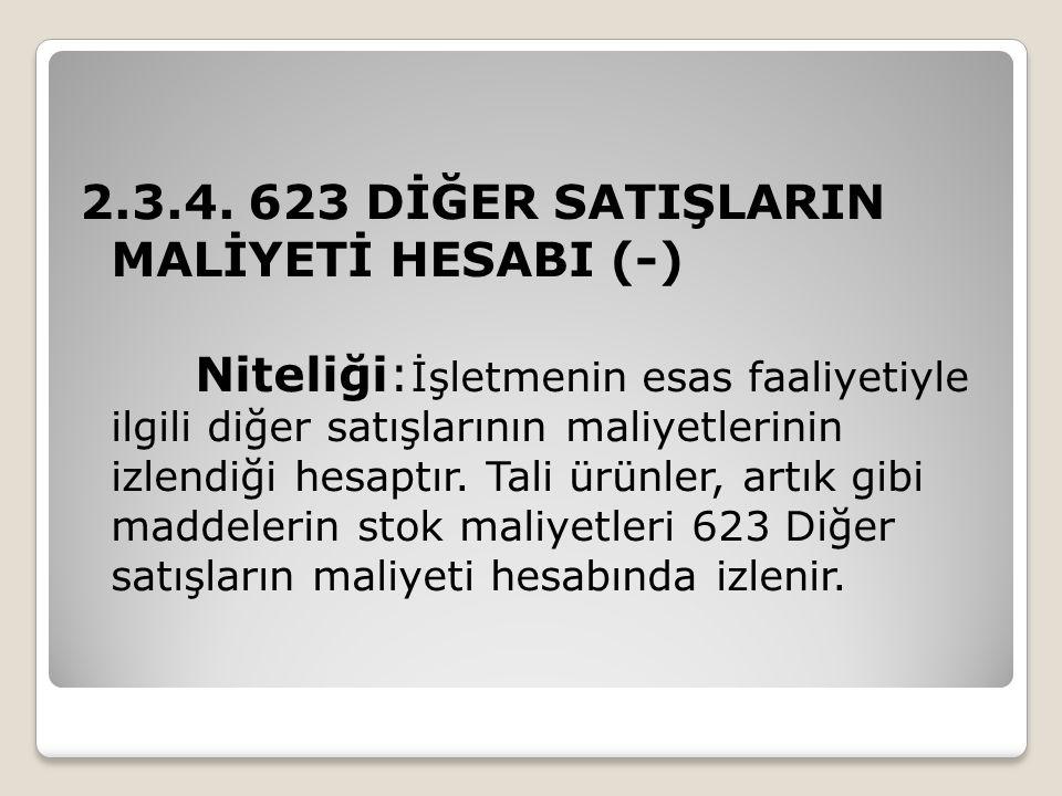 2.3.4. 623 DİĞER SATIŞLARIN MALİYETİ HESABI (-)