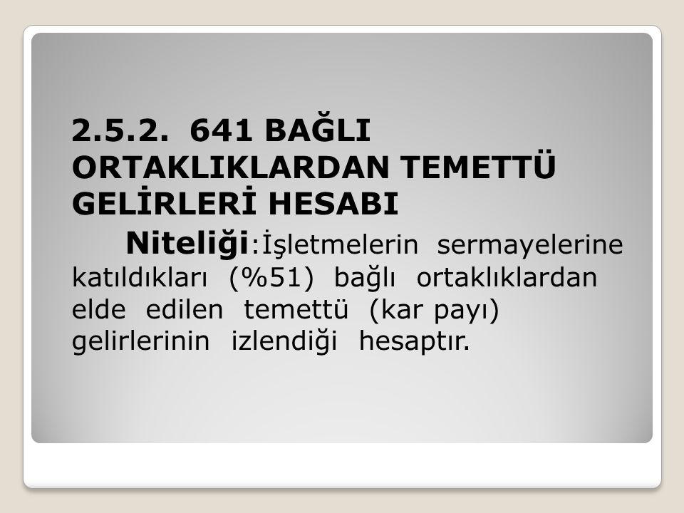 2.5.2. 641 BAĞLI ORTAKLIKLARDAN TEMETTÜ GELİRLERİ HESABI
