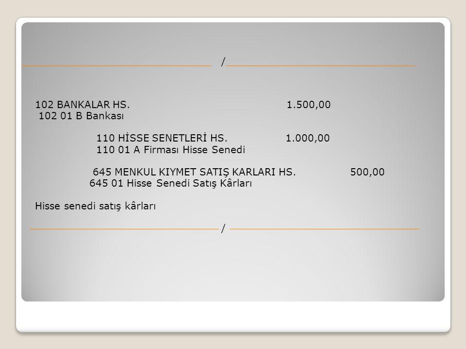 / 102 BANKALAR HS. 1.500,00. 102 01 B Bankası. 110 HİSSE SENETLERİ HS. 1.000,00.