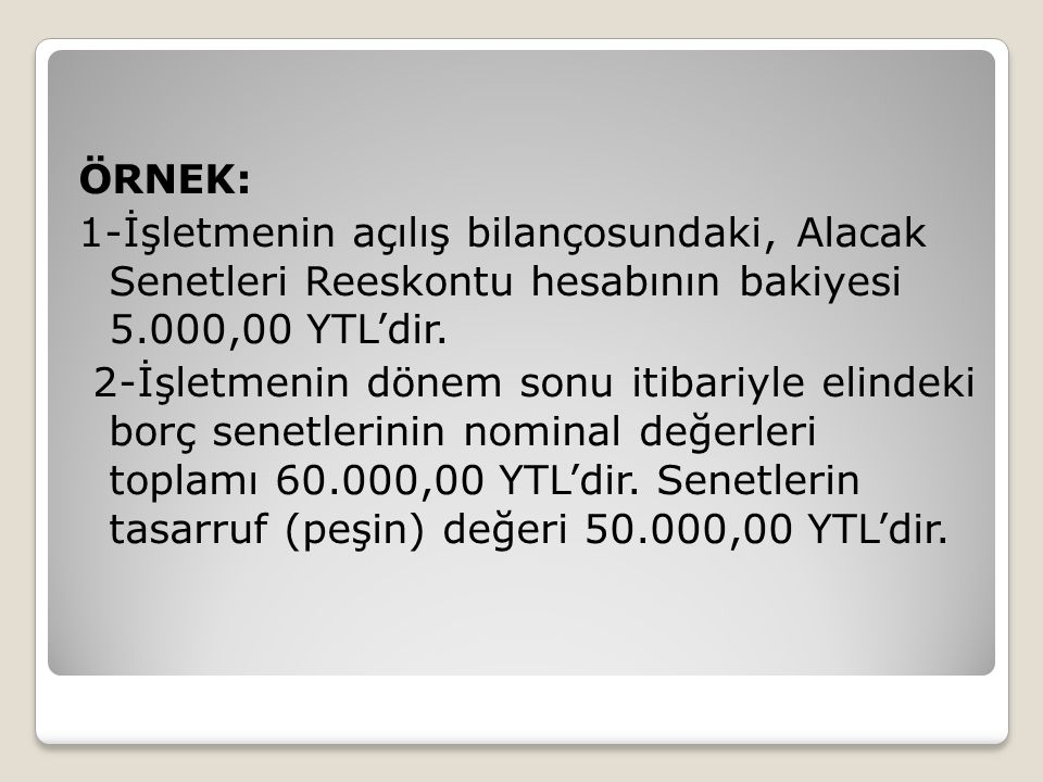 ÖRNEK: 1-İşletmenin açılış bilançosundaki, Alacak Senetleri Reeskontu hesabının bakiyesi 5.000,00 YTL'dir.