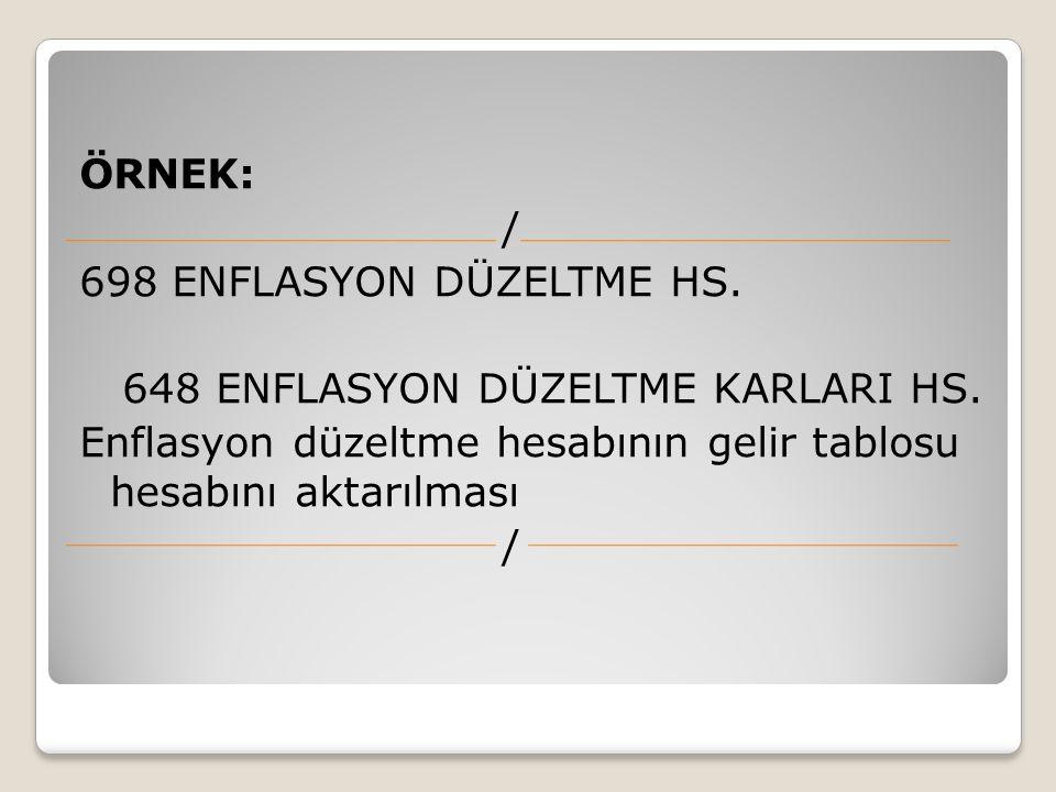 ÖRNEK: / 698 ENFLASYON DÜZELTME HS. 648 ENFLASYON DÜZELTME KARLARI HS