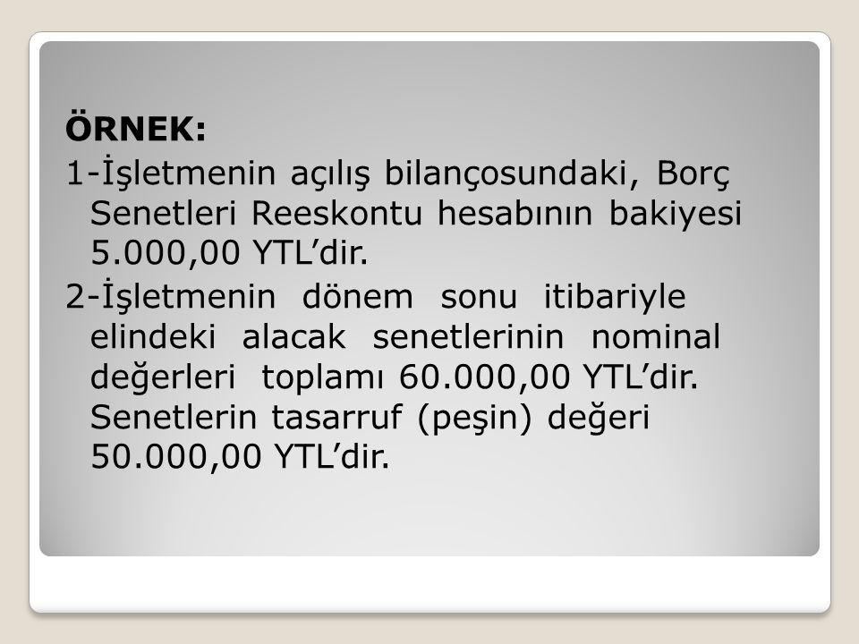 ÖRNEK: 1-İşletmenin açılış bilançosundaki, Borç Senetleri Reeskontu hesabının bakiyesi 5.000,00 YTL'dir.