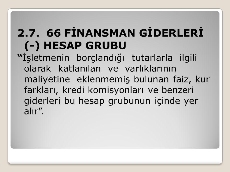 2.7. 66 FİNANSMAN GİDERLERİ (-) HESAP GRUBU