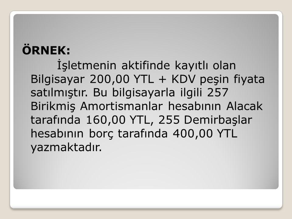 ÖRNEK: İşletmenin aktifinde kayıtlı olan Bilgisayar 200,00 YTL + KDV peşin fiyata satılmıştır.