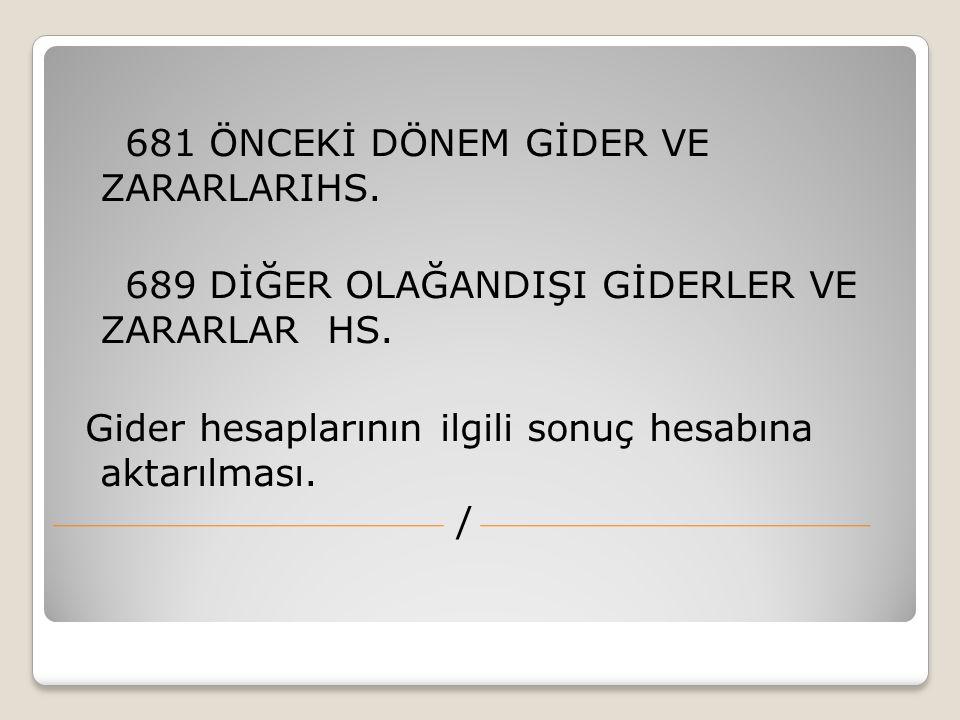 681 ÖNCEKİ DÖNEM GİDER VE ZARARLARIHS