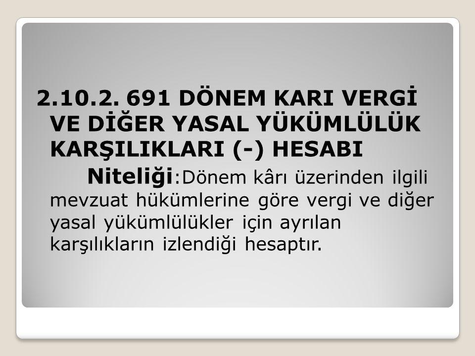 2.10.2. 691 DÖNEM KARI VERGİ VE DİĞER YASAL YÜKÜMLÜLÜK KARŞILIKLARI (-) HESABI