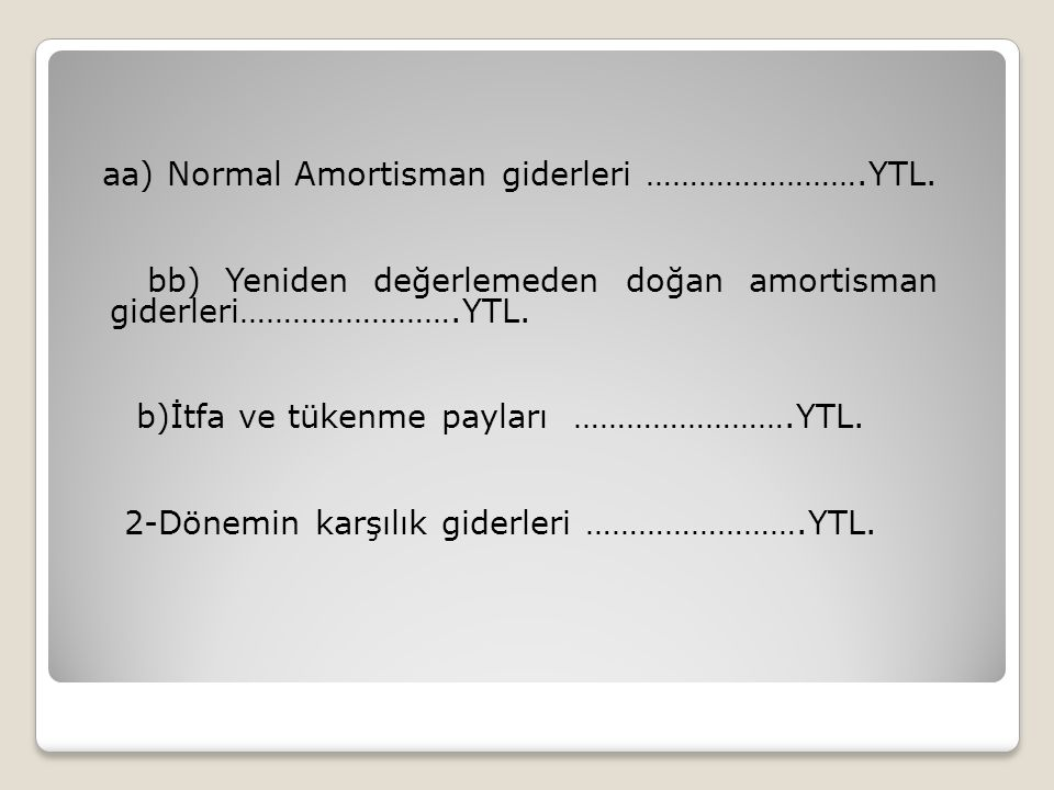 aa) Normal Amortisman giderleri ……………………. YTL