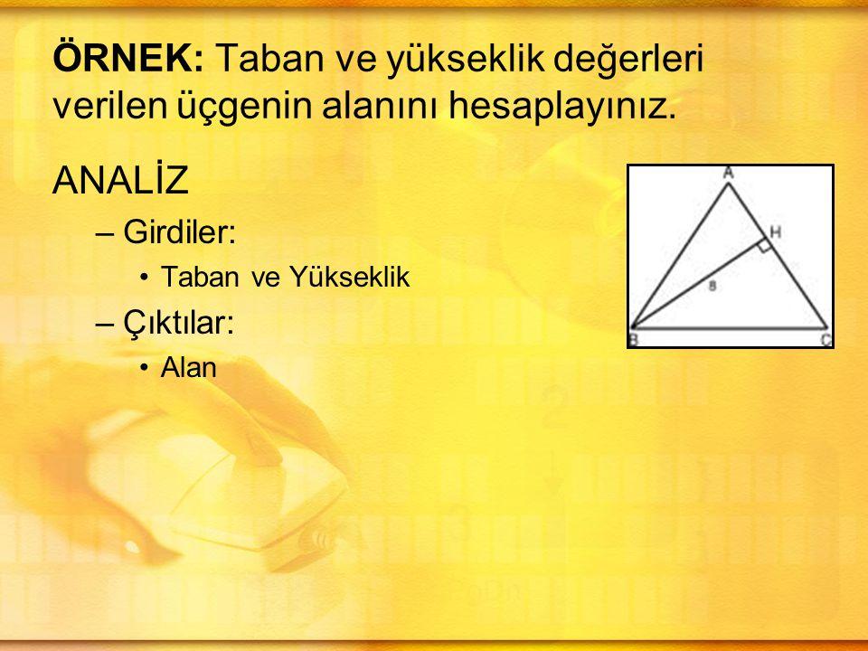 ÖRNEK: Taban ve yükseklik değerleri verilen üçgenin alanını hesaplayınız.