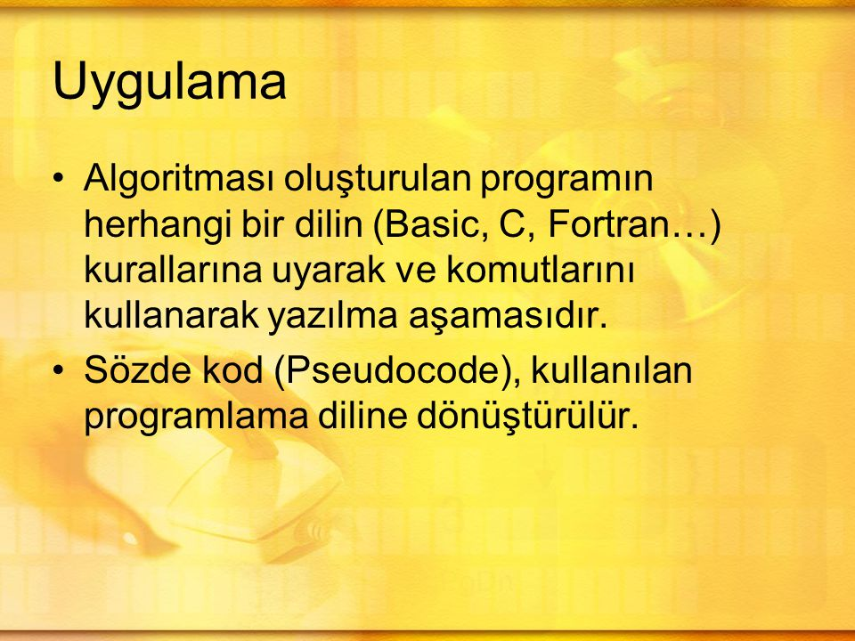 Uygulama Algoritması oluşturulan programın herhangi bir dilin (Basic, C, Fortran…) kurallarına uyarak ve komutlarını kullanarak yazılma aşamasıdır.