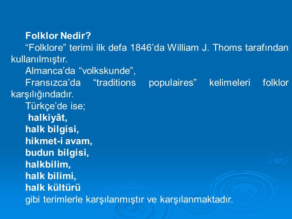 Folklor Nedir Folklore terimi ilk defa 1846'da William J. Thoms tarafından kullanılmıştır. Almanca'da volkskunde ,