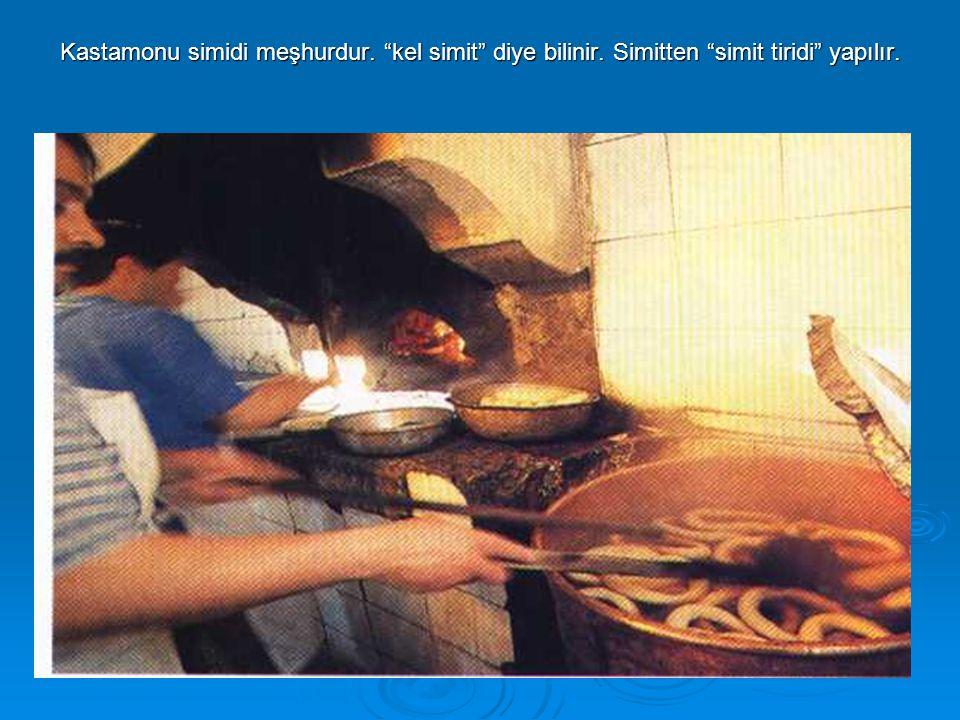 Kastamonu simidi meşhurdur. kel simit diye bilinir