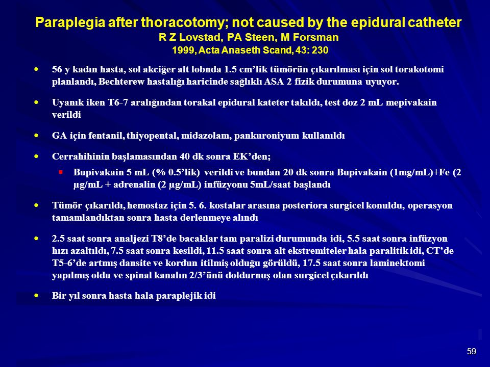 Paraplegia after thoracotomy; not caused by the epidural catheter R Z Lovstad, PA Steen, M Forsman 1999, Acta Anaseth Scand, 43: 230