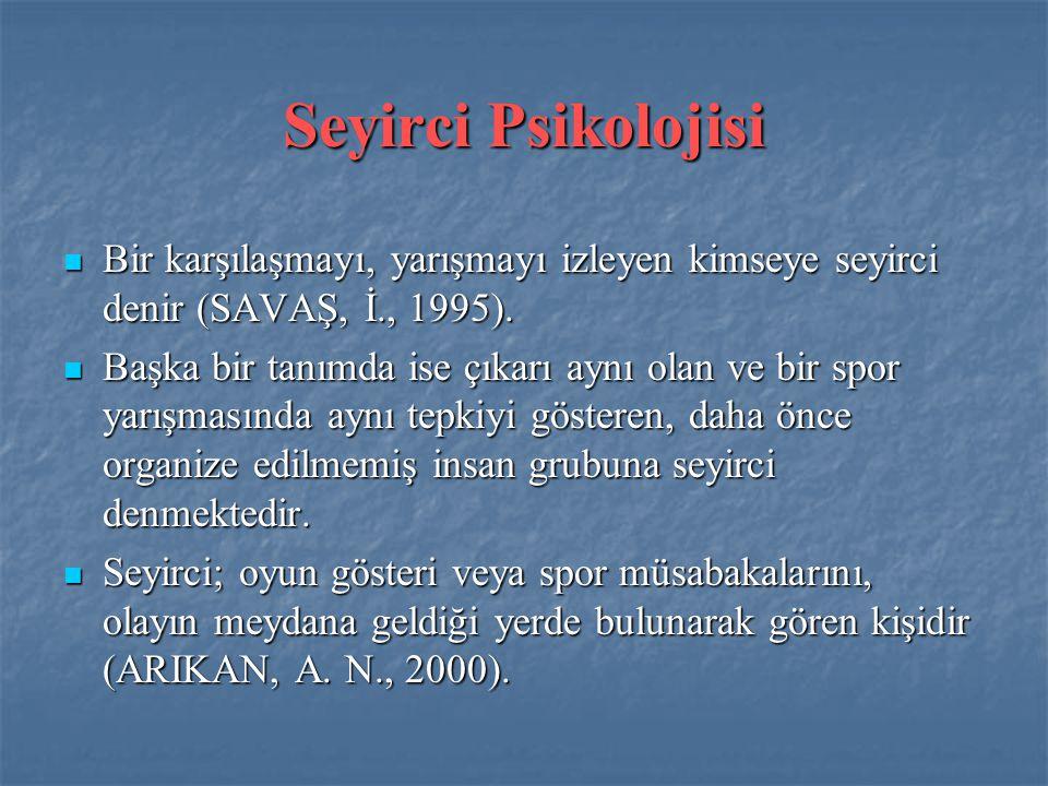 Seyirci Psikolojisi Bir karşılaşmayı, yarışmayı izleyen kimseye seyirci denir (SAVAŞ, İ., 1995).
