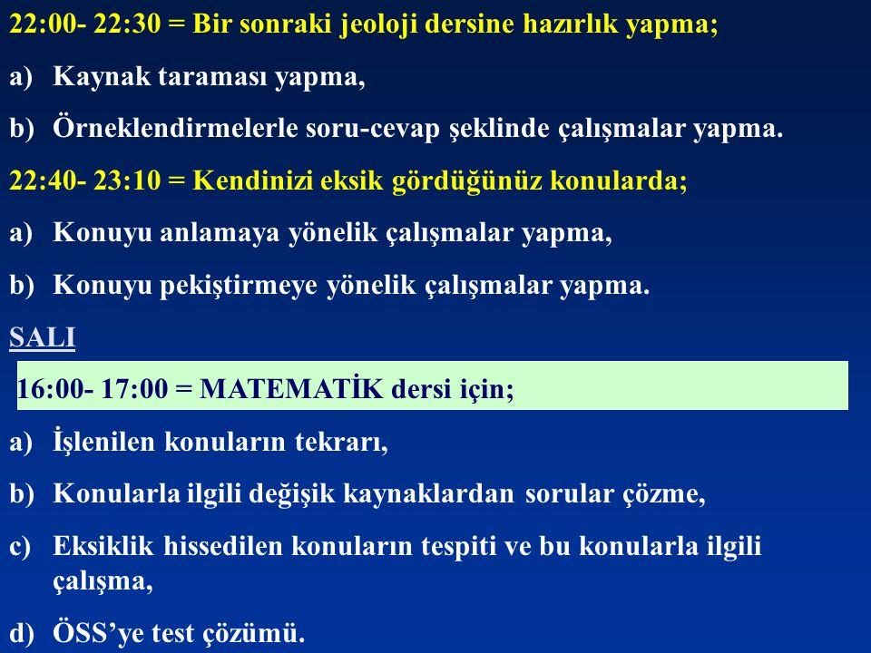 22:00- 22:30 = Bir sonraki jeoloji dersine hazırlık yapma;