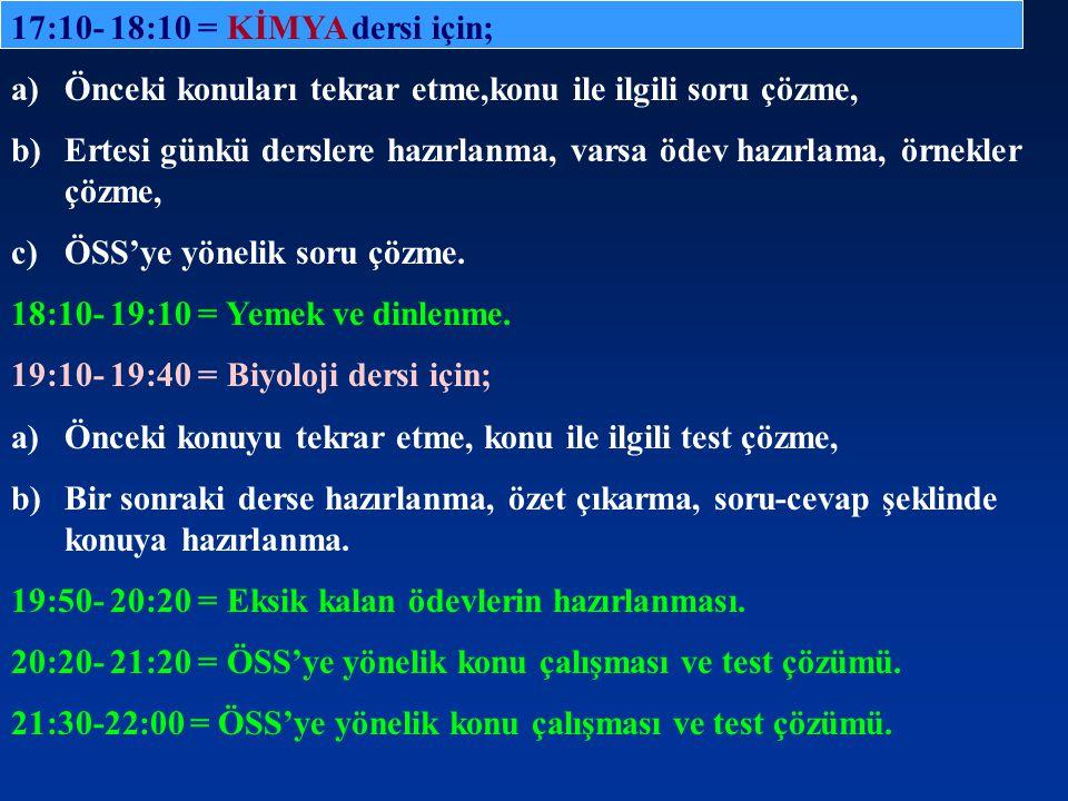17:10- 18:10 = KİMYA dersi için; Önceki konuları tekrar etme,konu ile ilgili soru çözme,