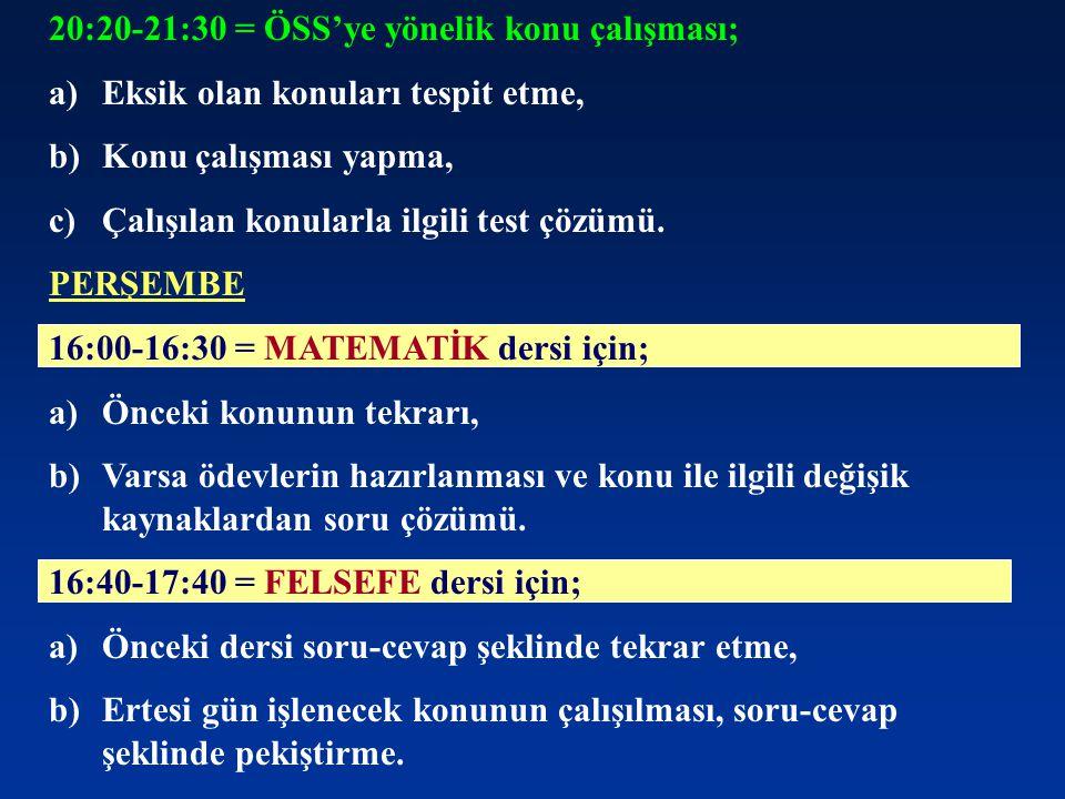 20:20-21:30 = ÖSS'ye yönelik konu çalışması;