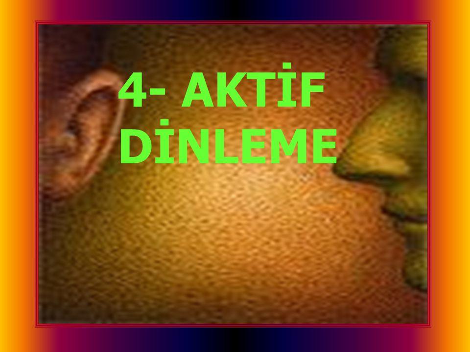 4- AKTİF DİNLEME