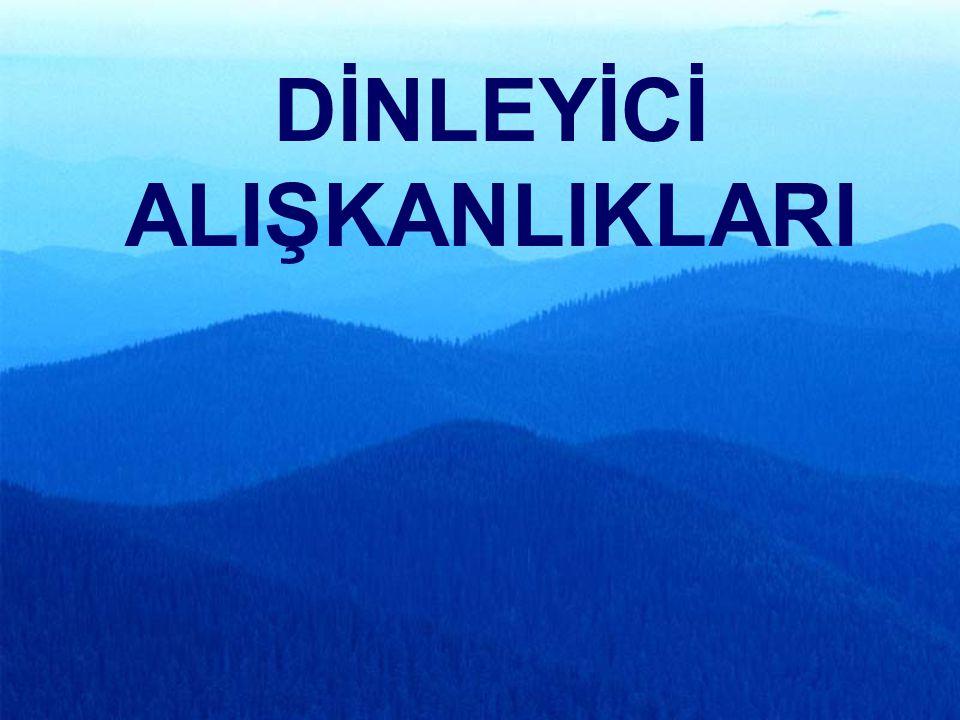 DİNLEYİCİ ALIŞKANLIKLARI